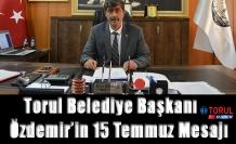 Torul Belediye Başkanı Özdemir'in 15 Temmuz Mesajı