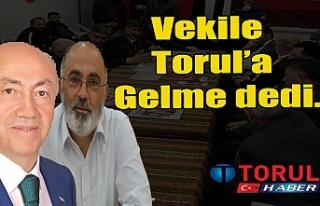 Vekile Torul'a Gelme dedi.