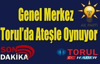 Genel Merkez Torul'da Ateşle Oynuyor