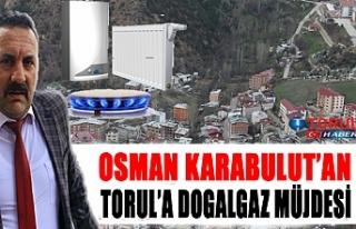 Torul'a Doğalgaz Müjdesi Karabulut'tan