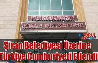 Şiran Belediyesi Üzerine Türkiye Cumhuriyeti Etlendi