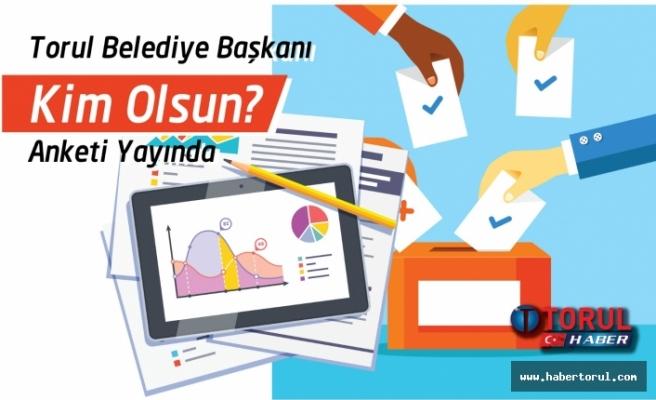 Torul Belediye Başkanı Kim Olsun Anketi Yayında