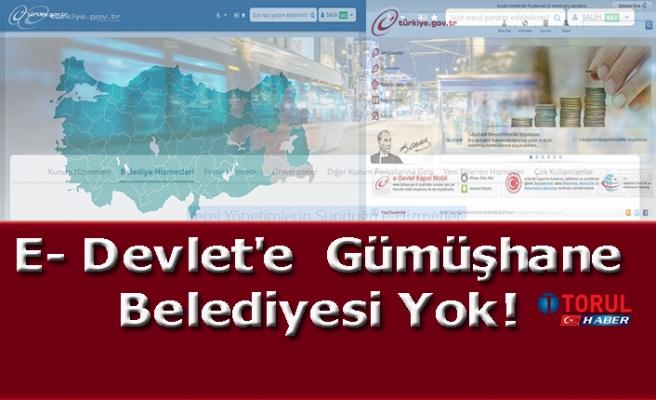 E- Devlet'e  Gümüşhane Belediyesi Yok!