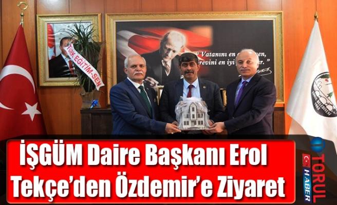 İŞGÜM Daire Başkanı Erol Tekçe'den Özdemir'e Ziyaret