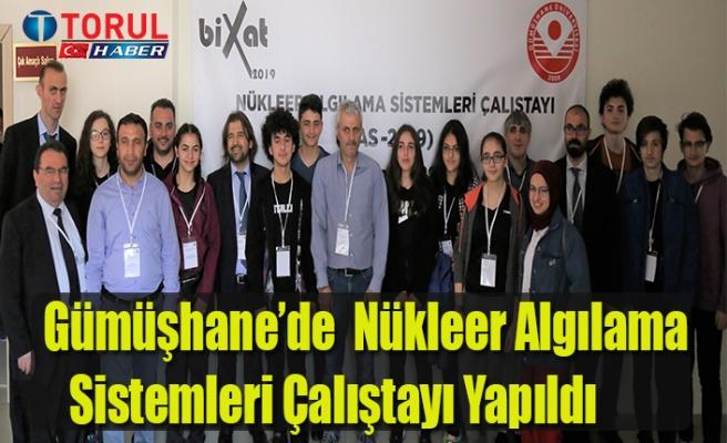 Gümüşhane'de  Nükleer Algılama Sistemleri Çalıştayı Yapıldı